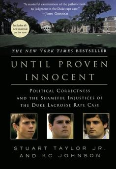 Until Proven Innocent: Political Correctness and the Shameful Injustices of the Duke Lacrosse Rape Case