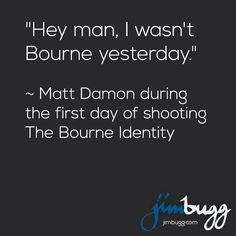 """""""Hey man, I wasn't Bourne yesterday."""" ~ Matt Damon during the first day of shooting The Bourne Identity #funny #humor #mattdamon"""