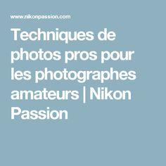 Techniques de photos pros pour les photographes amateurs   Nikon Passion
