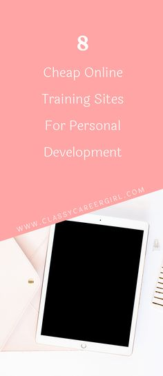 8 Cheap Online Training Sites For Personal Development The first step is to find the best online courses around and that's why we've consolidated our favorites for personal and professional development. Read more: http://www.classycareergirl.com/2017/03/online-training-sites-personal-development/