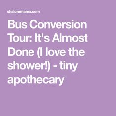 Bus Conversion Tour: It's Almost Done (I love the shower!) - tiny apothecary