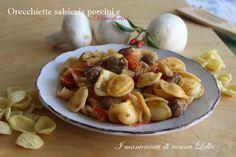 Orecchiette salsiccia, porcini e pomodorini