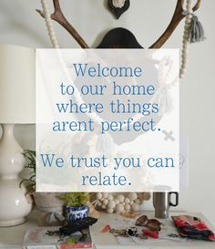 Welcome home... it doesn't have to be perfect.