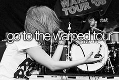 Go to the Warped Tour. -I'm gonna try to go this summer