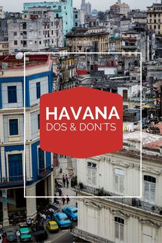 Havana: Dos and Don'ts by Susan Portnoy The Insatiable Traveler: http://theinsatiabletraveler.com/2016/03/11/heading-to-havana-cuba-my-list-of-dos-and-donts/
