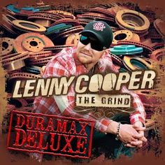 The Grind (Duramax Deluxe Edition) by Lenny Cooper Country Rap, Country Music News, Country Music Singers, Country Songs, Country Guys, Music Love, New Music, Good Music, Mud Digger