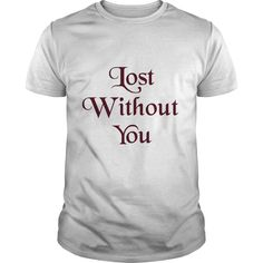 lost without you T-Shirts, Hoodies. Check Price Now ==►…