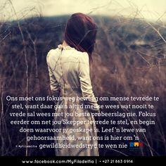 Ons moet ons fokus weg beweeg om mense tevrede te stel, want daar gaan altyd mense wees wat nooit tevrede sal wees met jou beste probeerslag nie. Fokus eerder om net jou Skepper tevrede te stel, en begin doen waarvoor jy geskape is. Leef 'n lewe van gehoorsaamheid, want ons is hier om 'n  gewildheidwedstryd te wen nie. Counselling Training, Afrikaans, Christian Quotes, Poems, Prayers, Lyrics, Bible, Inspirational Quotes, Motivation