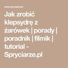 Jak zrobić klepsydrę z żarówek | porady | poradnik | filmik | tutorial - Spryciarze.pl