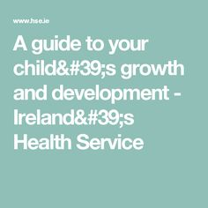 A guide to your child& growth and development - Ireland& Health Service Your Child, Ireland, Children, Health, Baby, Young Children, Boys, Health Care, Kids