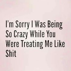 """They usually blame you for being """"crazy"""". In all reality they know the truth. Wisdom Quotes, True Quotes, Great Quotes, Words Quotes, Wise Words, Quotes To Live By, Motivational Quotes, Funny Quotes, Inspirational Quotes"""