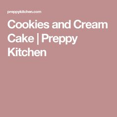 Cookies and Cream Cake | Preppy Kitchen