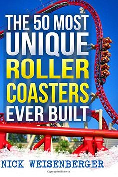 The 50 Most Unique Roller Coasters Ever Built By Nick Weisenberger Www