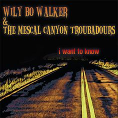 Artwork for the Wily Bo Walker & The Mescal Canyon Troubadours single release 'I Want To Know' on Flaming Hearts Records. Artwork by Wily Bo Walker. All Rights Reserved.