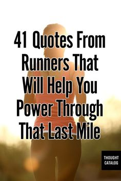 http://tcat.tc/1bfRGQT 41 quotes from runners that will help you power through the last mile.