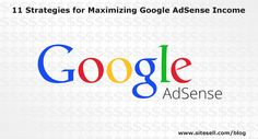 11 Strategies for Maximizing Google AdSense Income