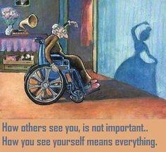 다른 사람이 당신을 어떻게 보느냐가 중요하지 않다. 당신이 당신 자신을 어떻게 바라보느냐가 의미가 있다.  How others see you is not important. How you see yourself means everything.