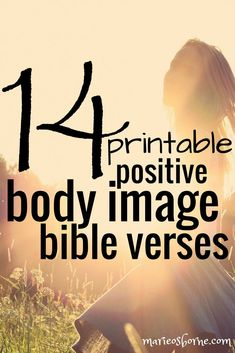 14 beautiful printable bible verses to encourage positive body image. Memorize and pray over these verses for a renewed self-image and strengthened identity in Christ! #bodyimage #scripturememory #biblestudy #bibleverse: