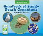 Handbook of Sandy Beach Organisms is a reference book about sandy beach organisms. A different animal is described in detail on each page. The book is organized by type of organism, so there is a page of information about organisms that share something in common. For example, the page titled Birds is followed by pages of information about sanderlings, herring gulls, and peregrine falcons. This book provides students with a second source of information for their organism reports.