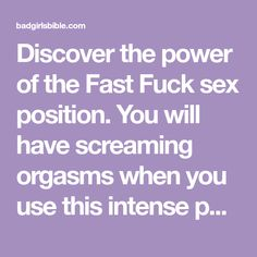 Discover the power of the Fast Fuck sex position. You will have screaming orgasms when you use this intense position with you partner.