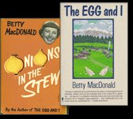 If you've never read a book by Betty MacDonald, you've missed some great laughs! She is a storyteller par excellence!  Her books should be read in order: The Egg and I, Anybody Can Do Anything, The Plague and I, Onions in the Stew. She has others I want to read.  (She also wrote the Mrs. Piggle-Wiggle books for children.)