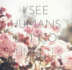 I see humans but no humanity #refugeeswelcome