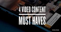 4 Video Content Must Haves