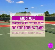 Who Should Serve First For Your Doubles Team? #Tennis Quick Tips #Podcast