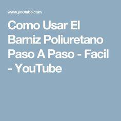 Como Usar El Barniz Poliuretano Paso A Paso - Facil - YouTube