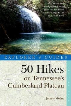 50 Hikes on Tennessee's Cumberland Plateau: Walks, Hikes & Backpacks from the Tennessee River Gorge to the Big So...