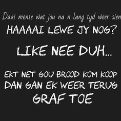 Funny Quotes, Life Quotes, Afrikaans Quotes, Sarcasm Humor, Haha, Jokes, Writing, Morning Msg, South Africa