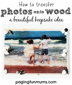 How to make a beautiful keepsake by transferring photos onto wood! :http://pagingfunmums.com/2015/05/04/how-to-make-a-beautiful-keepsake-by-transferring-photos-onto-wood/