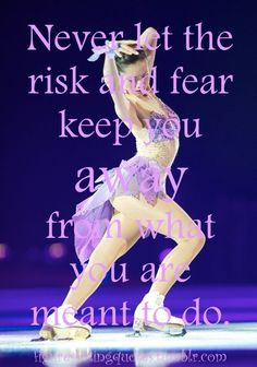 This quote is not just about skating, this true for almost everything in life.