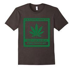 Amazon.com: I'm Against Marijuana That's Why I Burn It - Funny T Shirt: Clothing