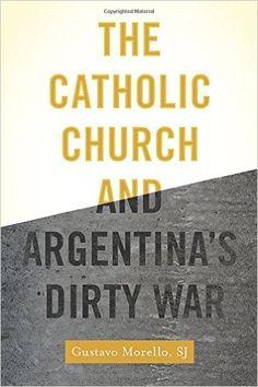 Amazon.com: The Catholic Church and Argentina's Dirty War (9780190234270): Gustavo Morello: Books