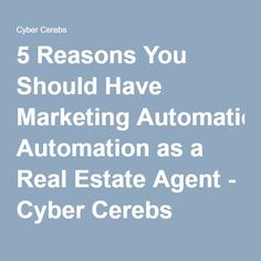 5 Reasons You Should Have Marketing Automation as a Real Estate Agent - Cyber Cerebs