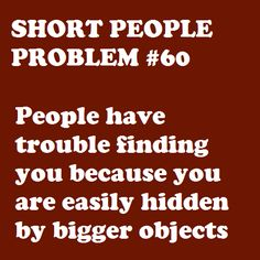 Short People Problems #60: Or tall people completely overshadow you