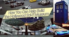 The Hollywood Sci-Fi project aims to become a non-profit educational museum. The museum will teach science through the use of our favorite films and TV programs. Star Trek, Battlestar Galactica, Tron, Firefly, Terminator Salvation, Doctor Who, Marvel, Iron Man, Knight Rider, and Back to the Future!