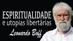 Espiritualidade e Utopias Libertárias - Leonardo Boff