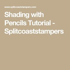 Shading with Pencils Tutorial - Splitcoaststampers