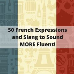 50 French Expressions and Slang to Sound more Fluent