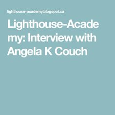 Lighthouse-Academy: Interview with Angela K Couch Shock Wave, Getting Him Back, Happy Reading, Maybe One Day, Youre Invited, Lighthouse, Encouragement, Interview, Inspirational Quotes
