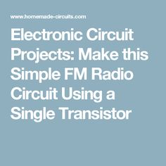 Electronic Circuit Projects: Make this Simple FM Radio Circuit Using a Single Transistor