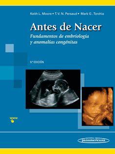 Antes de nacer fundamentos de embriología y anomalías congénitas / Keith L. Moore DISPONIBLE EN: http://biblos.uam.es/uhtbin/cgisirsi/UAM/FILOSOFIA/0/5?searchdata1=%209788491100324