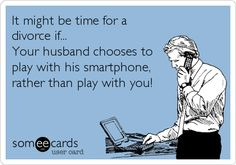 Free and Funny Breakup Ecard: It might be time for a divorce if. Your husband chooses to play with his smartphone, rather than play with you! Create and send your own custom Breakup ecard. Couple Memes, Punch In The Face, Funny Memes, Hilarious, Facebook Humor, My Mood, Ratchet, Someecards, What Is Love