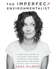 Recommended by Regional Coordinator Deb Durall of South Bend: The Imperfect Environmentalist by Sara Gilbert