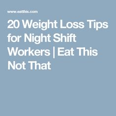 20 Weight Loss Tips for Night Shift Workers   Eat This Not That