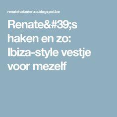 Renate's haken en zo: Ibiza-style vestje voor mezelf