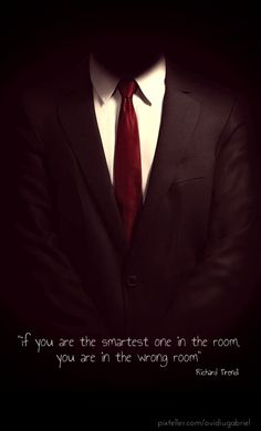 """if you are the smartest one in the room, you are in the wrong room"" richard tirendi - Created with PixTeller"
