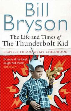 This book made me laugh from start to finish ... Bill Bryson - The Life and Times of the Thunderbolt Kid